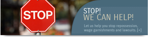 Let us help you stop repossession wage garnishments and lawsuits.